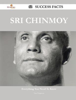 Sri Chinmoy 62 Success Facts - Everything You Need to Know about Sri Chinmoy  by  Lisa Ferguson