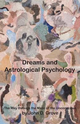 Dreams and Astrological Psychology  by  John D Grove