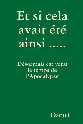 Et Si Cela Avait Ete Ainsi .....  by  Daniel