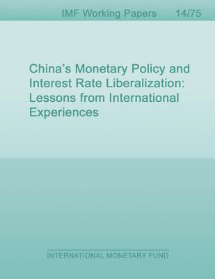 Chinas Monetary Policy and Interest Rate Liberalization: Lessons from International Experiences  by  Wei Liao