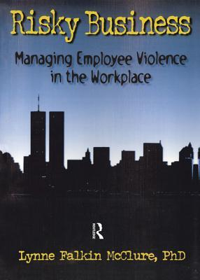 Risky Business: Managing Employee Violence in the Workplace William Winston