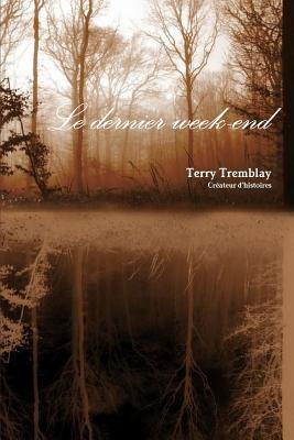 Le Dernier Week-End  by  Terry Tremblay