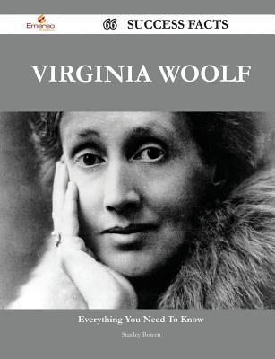 Virginia Woolf 66 Success Facts - Everything You Need to Know about Virginia Woolf  by  Stanley Bowen