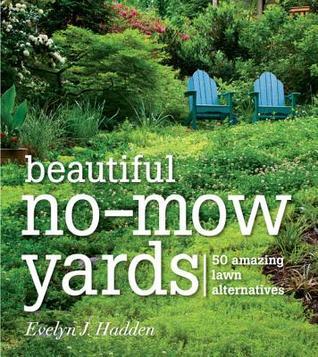 Beautiful No-Mow Yards: 50 Amazing Lawn Alternatives Evelyn J. Hadden