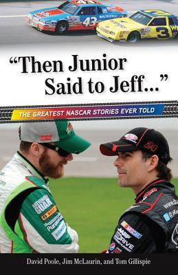Then Junior Said to Jeff. . .: The Greatest NASCAR Stories Ever Told Jim McLaurin