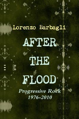 After the Flood - Progressive Rock 1976-2010 Lorenzo Barbagli