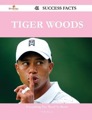 Tiger Woods 41 Success Facts - Everything You Need to Know about Tiger Woods Phillip Bowers