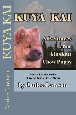 Kuya Kai: Adventures of an Alaskan Chow Puppy  by  Janice Lawson