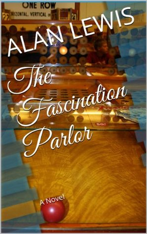 The Fascination Parlor  by  Alan Lewis