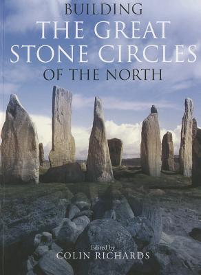 Building the Great Stone Circles of the North Colin Richards