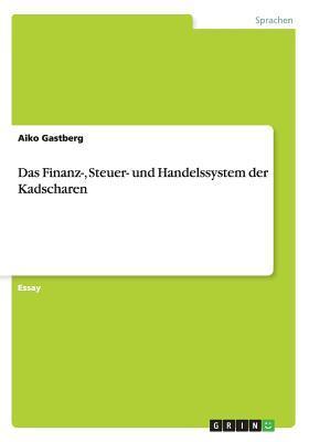 Das Finanz-, Steuer- Und Handelssystem Der Kadscharen  by  Aiko Gastberg