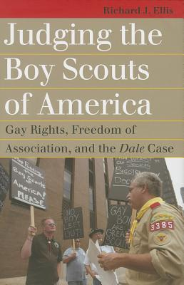 Judging the Boy Scouts of America: Gay Rights, Freedom of Association, and the Dale Case  by  Richard J. Ellis
