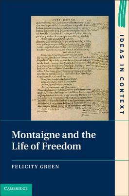 Montaigne and the Life of Freedom  by  Felicity Green