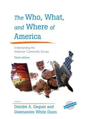 The Who, What, and Where of America: Understanding the American Community Survey Deirdre A. Gaquin