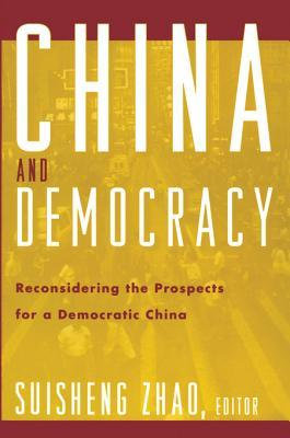 China and Democracy: Reconsidering the Prospects for a Democratic China  by  Suisheng Zhao