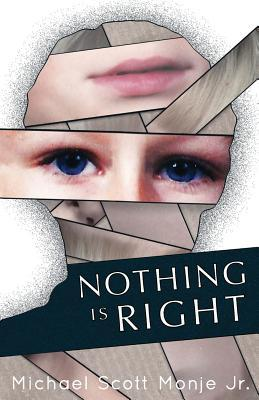 Nothing Is Right by Michael Scott Monje Jr.