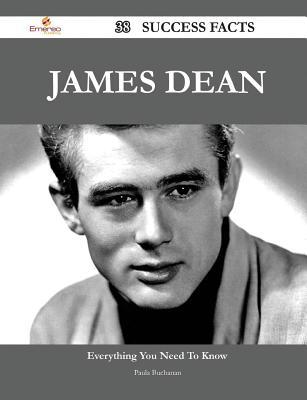 James Dean 38 Success Facts - Everything You Need to Know about James Dean  by  Paula Buchanan