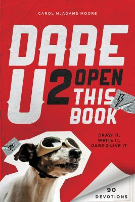 Dare U 2 Open This Book: 90 Ways to Rock Your Faith