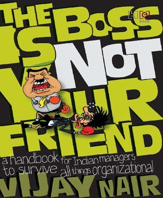 The Boss is Not Your Friend Vijay Nair