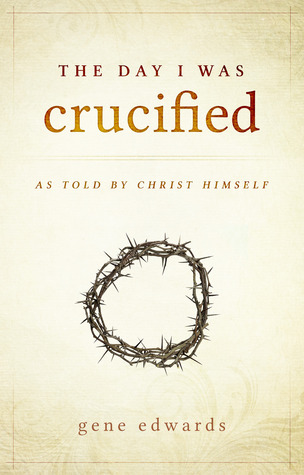The Day I was Crucified: As Told by Christ Himself