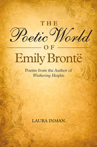 The Poetic World of Emily Brontë by Laura Inman