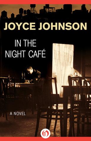 In the Night Café: A Novel Joyce Johnson