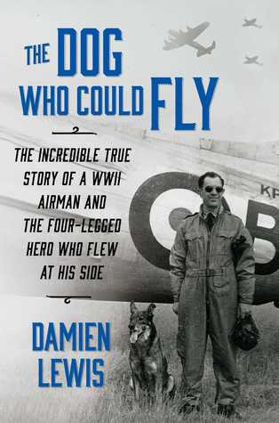 The Incredible True Story of a WWII Airman and the Four-Legged Hero Who Flew At His Side
