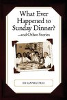 What Ever Happened to Sunday Dinner? ...and Other Stories