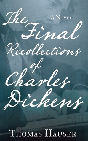 The Final Recollections of Charles Dickens: A Novel (2014)