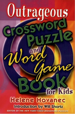 The Outrageous Crossword Puzzle and Word Game Book for Kids  by  Helene Hovanec