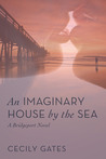 An Imaginary House by the Sea (A Bridgeport Novel)