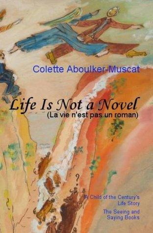 Life is not a Novel Book I Colette Aboulker-Muscat