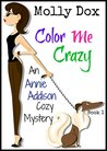 Color Me Crazy (Annie Addison Mystery #1)