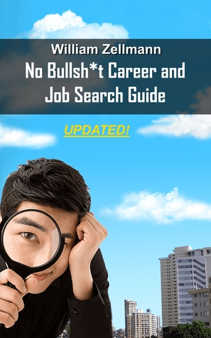 The No-Bullsh*t Career & Job Search Guide  by  William Zellmann