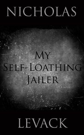 My Self-Loathing Jailer  by  Nicholas LeVack