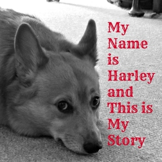My Name is Harley and This Is My Story by Kaye Wilkinson Barley