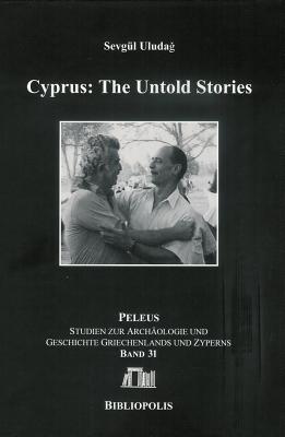 Cyprus: The Untold Stories  by  Sevgul Uludag