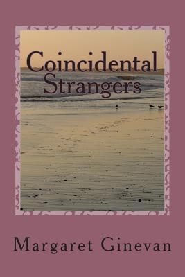 Coincidental Strangers Margaret C. Ginevan