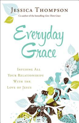 Everyday Grace by Jessica  Thompson