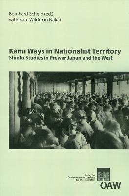 Kami Ways in Nationalist Territory: Shinto Studies in Prewar Japan and the West Kate Wildman Nakai