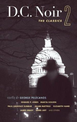 D.C. Noir 2: The Classics (Akashic Noir) George Pelecanos
