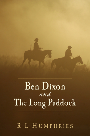 Ben Dixon and The Long Paddock  by  R L Humphries