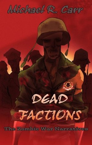 DEAD FACTIONS - The Zombie War Narratives - a Novella  by  Michael Carr