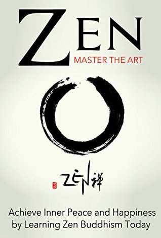 Zen: Master the Art Achieve Inner Peace and Happiness Learning Zen Buddhism Today by Sara Wilson
