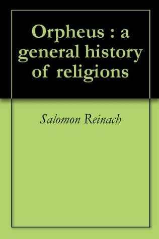 Orpheus: A General History of Religions  by  Salomon Reinach