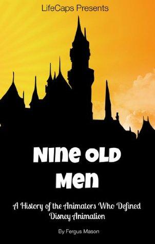 Disneys Nine Old Men: A History of the Animators Who Defined Disney Animation  by  Fergus Mason