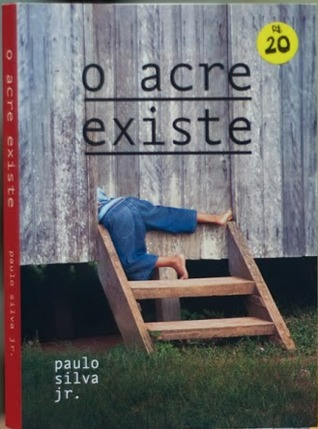 O Acre existe  by  Paulo Silva Junior