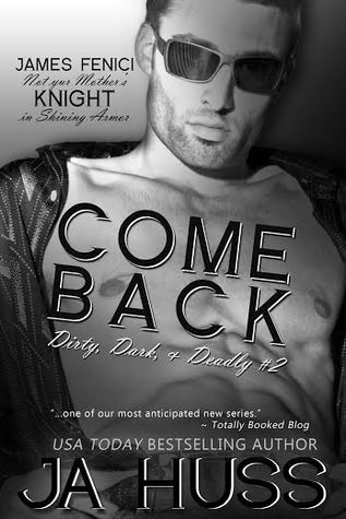 Come Back (Dirty, Dark, and Deadly, #2)
