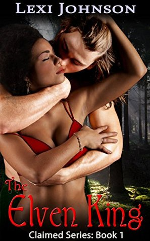 The Elven King (Claimed Series: Part 1: a BWWM Fantasy Romance)