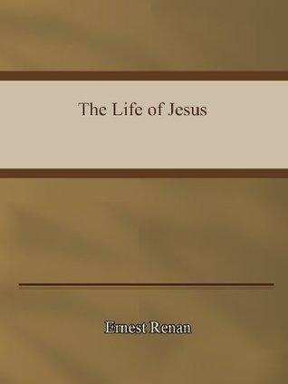 Ernest Renan- The Life of Jesus. Joseph Ernest Renan